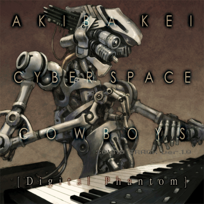 AKIBA-KEI CYBER SPACE COWBOYS SOUND TRACK ver 1.0 [Digital Phantom]
